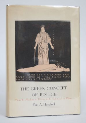 The Greek Concept of Justice: From Its Shadow in Homer to Its Substance in Plato. Eric A. Havelock