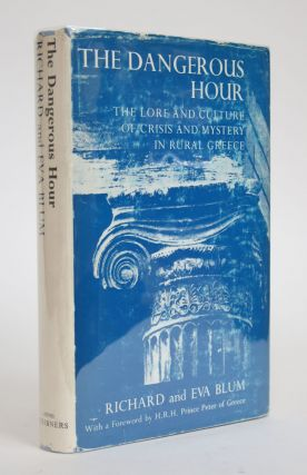 The Dangerous Hour: The Lore and Culture of Crisis and Mystery in Rural Greece. Richard and Eva Blum
