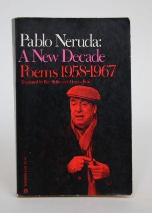 Pablo Neruda: A New Decade - Poems 1958-1967. Pablo Neruda, Ben Belitt, Alastair Reid