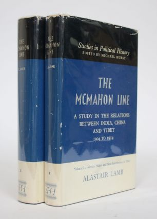 The McMahon Line: A Study in the Relations Between India, China and Tibet, 1904 to 1914. Alastair...