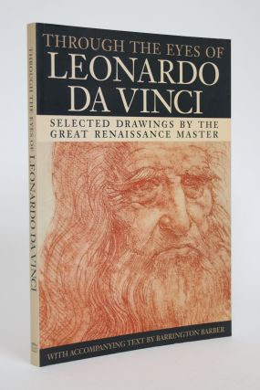 Through the Eyes of Leonardo Da Vinci: Selected Drawings by the Great Renaissance Master....
