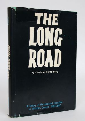 The Long Road: A History of the Coloured Canadian in Windsor, Ontario - 1867-1967. Charlotte...