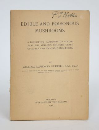 Edible and Poisonous Mushrooms: A Descriptive Handbook to Accompany the Author's Colored Chart of...