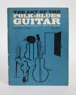 The Art of the Folk-Blues Guitar: An Instruction Manual. Jerry Silverman