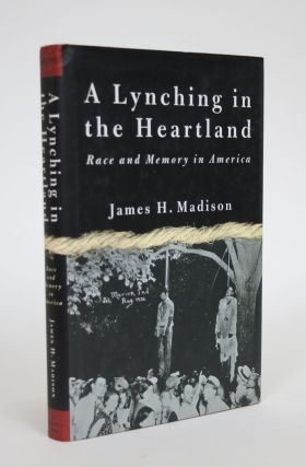 A Lynching in the Heartland: Race And Memory in America. James H. Madison