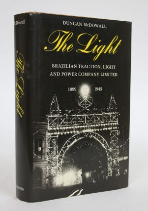 The Light: Brazilian Traction, Light and Power Company Limited, 1899-1945. Duncan McDowall