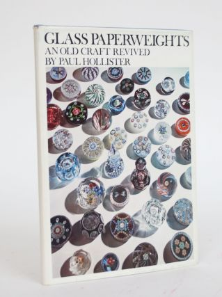 Glass Paperweights: An Old Craft Revived. Paul Hollister