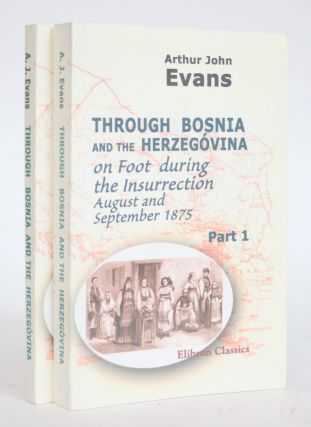 Through Bosnia and the Herzegovina on Foot During the Insurrection, August and September 1875,...