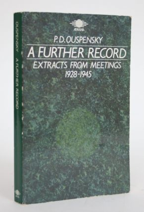 A Further Record: Extracts from Meetings, 1928-1945. P. D. Ouspensky, Petr Demianovich