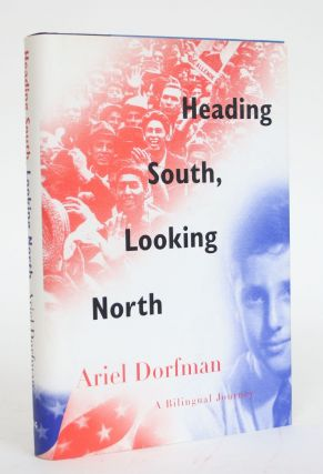 Heading South, Looking North: A Bilingual Journey. Ariel Dorfman
