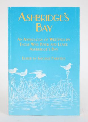 Ashbridge's Bay: An Anthology of Writings By Those Who Knew and Loved Ashbridges Bay. George...