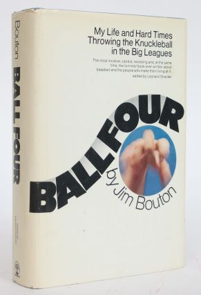 Ball Four: My Life and Hard Times Throwing the Knuckleball in the Big Leagues. Jim Bouton,...