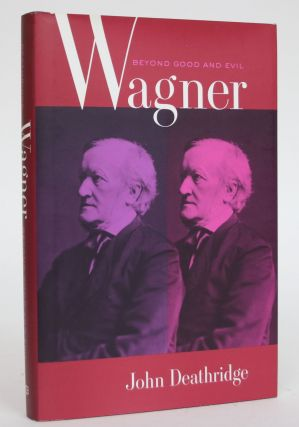 Wagner Beyond Good and Evil. John Deathridge