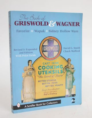 The Book of Griswold & Wagner: Favourite Pique - Sidney Hollow Ware - Wapak. David G. And Charles...