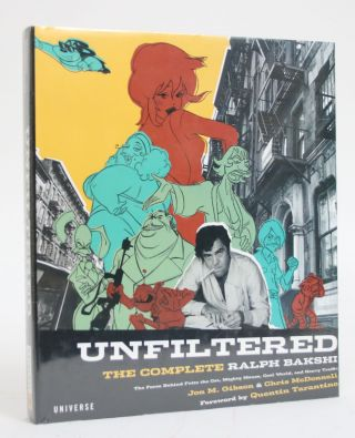 Unfiltered: The Complete Ralph Bakshi. Jon M. And Chris McDonnell Gibson