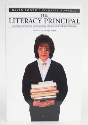The Literacy Principal: Leading, Supporting, and Assessing Reading and Writing Initiatives. David...