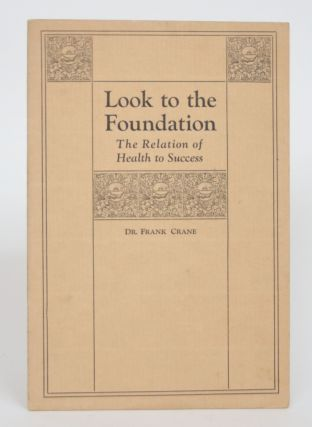 Look to The Foundation: The Relation of Health to Success. Frank Crane