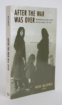 After the War Was Over: Reconstructing the Family, Nation, and State in Greece, 1943-1960. Mark...