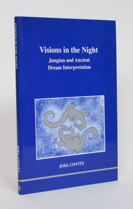 Visions in the Night: Jungian and Ancient Dream Interpretation. Joel Covitz