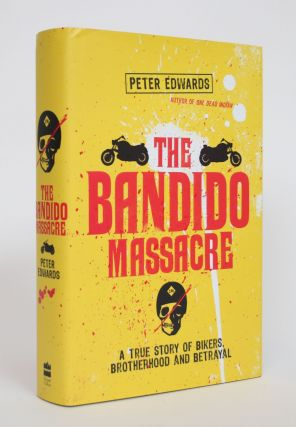 The Bandido Massacre: A True Story of Bikers, Brotherhood and Betrayal. Peter Edwards