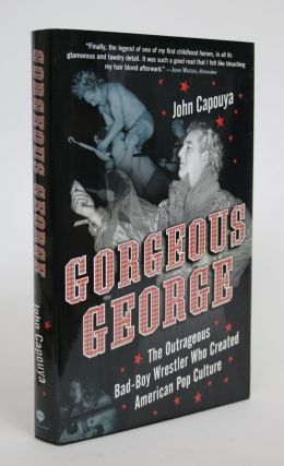 Gorgeous George: The Outrageous Bad-Boy Wrestler Who Created American Pop Culture. John Capouya
