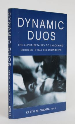 Dynamic Duos: The Alpha/Beta Key to Unlocking Success in Gay Relationships. Keith W. Swain