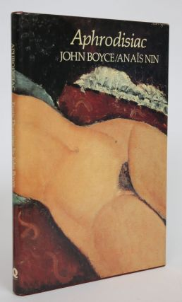 Aphrodisiac: Erotic Drawings by John Boyce for Select Passages from the Works of Anais Nin. John...
