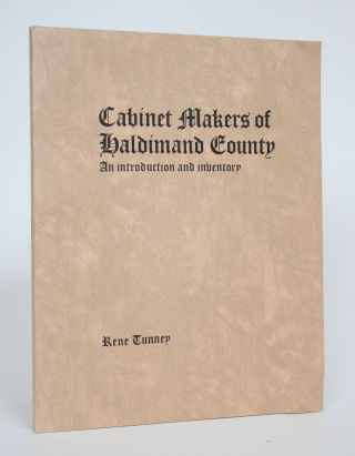 Cabinet Makers of Haldidmand Country: An Introduction and Inventory. Rene Tunney