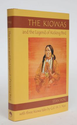 The Kiowas and The Legend of Kicking Bird. Stan Hoig, Colonel W. S. Nye