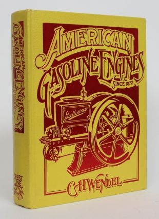 American Gasoline Engines Since 1872. C. H. Wendel