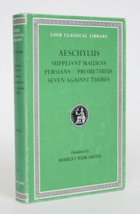 Suppliant Maidens, Persians, Prometheus, Seven Against Thebes. Aeschylus, Herbert Weir Smyth