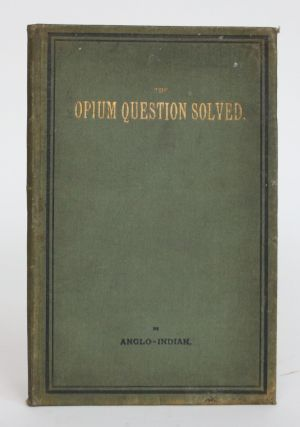 The Opium Question Solved. By Anglo-Indian. Lester Arnold