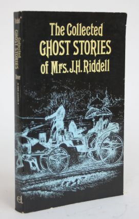The Collected Ghost Stories of Mrs. J.H. Riddell. Mrs. J. H. Riddell, E. F. Bleiler, selected and