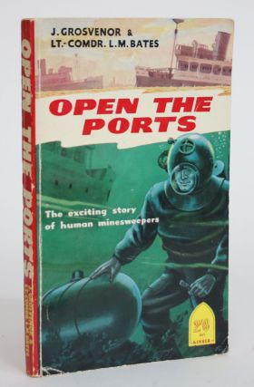Open the Ports: The Story of Human Minesweepers. J. And L. M. Bates Grosvenor