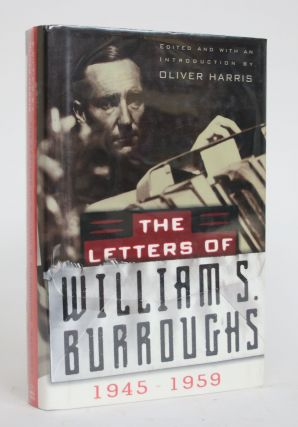 The Letters of William S. Burroughs, 1945-1959. William S. Burroughs, Oliver Harris