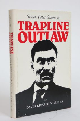 Simon Peter Gunanoot: Trapline Outlaw. David Ricardo Williams