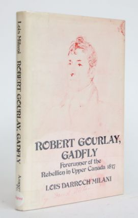 Robert Gourlay, Gadfly: The Biography of Robert (Fleming) Gourlay, 1778-1863, Forerunner of the...