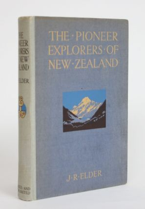 The Pioneer Explorers of New Zealand. John Rawson Elder