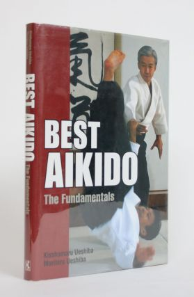 Best Aikido: The Fundamentals. Kisshomaru Ueshiba, Moriteru Ueshiba