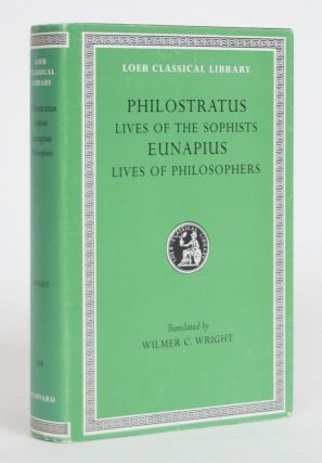 Philostratus: Lives of the Sophists, and Eunapius: Lives of The Philosophers. Philostratus,...