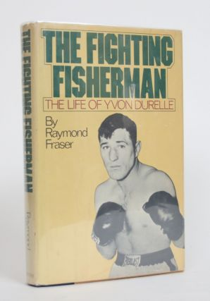 The Fighting Fisherman: The Life of Yvon Durelle. Raymond Fraser