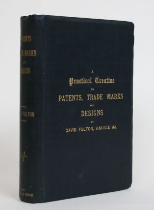 A Practical Treatise on Patents, Trade Marks, and Designs, with a Digest of Colonial and Foreign...