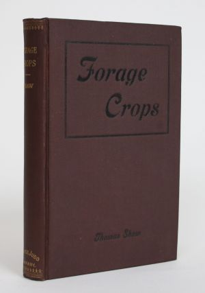 Forage Crops Other Than Grasses: How to Cultivate, Harvest, and Use Them. Thomas Shaw