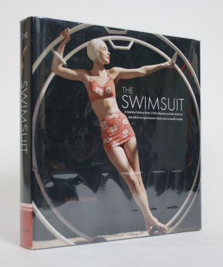 The Swimsuit: A Fashion History from 1920s Biarritz and the birht of the bikini to Sportswear...