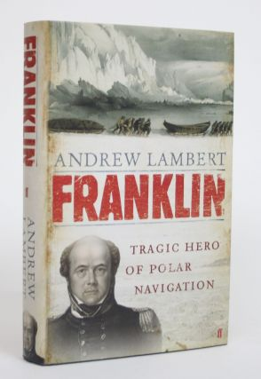 Franklin: Tragic Hero of Polar Navigation. Andrew Lambert