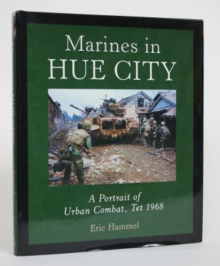 Marines in Hue City: A Portrait of Urban Combat, Tet 1968. Eric Hammel