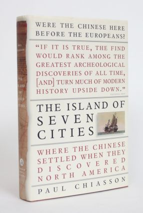 The Island of Seven Cities: Where the Chinese Settled When They Discovered North America. Paul...