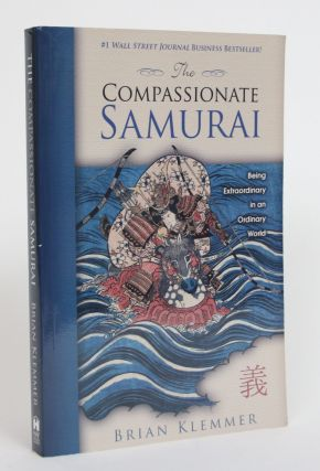 The Compassionate Samurai: Being Extraordinary in an Ordinary World. Brian Klemmer
