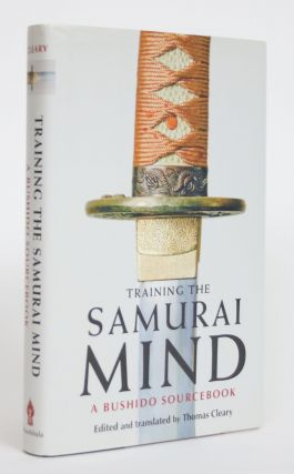 Training the Samurai Mind: A Bushido Sourcebook. Thomas Clearly, and