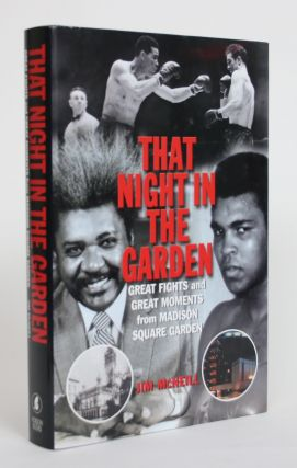 That Night in the Garden: Great Fights and Great Moments from Madison Square Garden. Jim McNeill